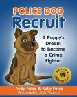 Police Dog Recruit: A Puppy's Dream to Become a Crime Fighter Cover Image