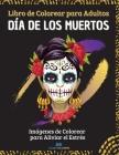 Día de los Muertos - Libro de colorear para adultos: Imágenes de calaveras de colorear para aliviar el estrés, para la relajación de adultos: más de 4 Cover Image