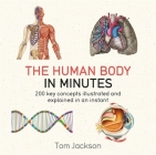 The Human Body in Minutes: 200 key concepts illustrated and explained in an instant Cover Image