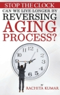 Stop The Clock: Can We Live Longer by Reversing Aging Process? Cover Image