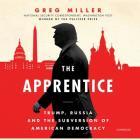 The Apprentice Lib/E: Trump, Russia, and the Subversion of American Democracy Cover Image