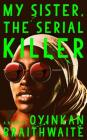 My Sister, the Serial Killer: A Novel Cover Image