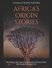 Africa's Origin Stories: The History and Legacy of the Ancient African Stories that Sought to Explain Life Cover Image