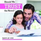 Should We Trust the News? (Points of View) Cover Image