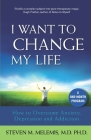 I Want to Change My Life: How to Overcome Anxiety, Depression and Addiction Cover Image