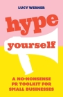 Hype Yourself: A no-nonsense PR toolkit for small businesses Cover Image