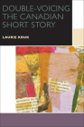 Double-Voicing the Canadian Short Story (Canadian Literature Collection) Cover Image