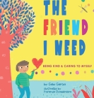The Friend I Need: Being Kind & Caring To Myself Cover Image