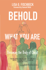 Behold What You Are: Becoming the Body of Christ Cover Image