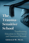 The Trauma-Sensitive School: Transforming Education to Heal Social and Emotional Wounds Cover Image