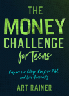 The Money Challenge for Teens: Prepare for College, Run from Debt, and Live Generously Cover Image
