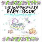 The Inappropriate Baby Book: Gross and Embarrassing Memories from Baby's First Year Cover Image