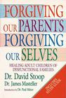 Forgiving Our Parents, Forgiving Ourselves: Healing Adult Children of Dysfunctional Families Cover Image
