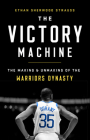 The Victory Machine: The Making and Unmaking of the Warriors Dynasty Cover Image