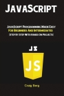 JavaScript: JavaScript Programming Made Easy for Beginners & Intermediates (Step By Step With Hands On Projects) Cover Image