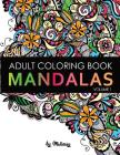 Mandalas: Adult Coloring Book: Unique Mandala Designs and Stress Relieving Patterns for Adult Relaxation, Meditation, and Happin Cover Image