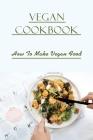 Vegan Cookbook: How To Make Vegan Food: Gluten Free Vegan Recipes Cover Image