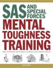 SAS and Special Forces Mental Toughness Training: How to Improve Your Mind's Strength and Manage Stress Cover Image