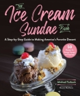 The Ice Cream Sundae Book: A Step-by-Step Guide to Making America's Favorite Dessert Cover Image