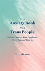The Anxiety Book for Trans People: How to Conquer Your Dysphoria, Worry Less and Find Joy Cover Image