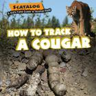 How to Track a Cougar (Scatalog: A Kid's Field Guide to Animal Poop) Cover Image
