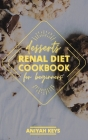 Renal Diet Cookbook for Beginners: Diabetic-Friendly Desserts, Sweet Treat Recipe Collection, Quick and Easy Recipes Perfect For Curing Cravings For S Cover Image