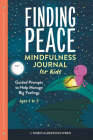 Finding Peace: Mindfulness Journal for Kids: Guided Prompts to Help Manage Big Feelings Cover Image