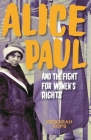 Alice Paul and the Fight for Women's Rights: From the Vote to the Equal Rights Amendment Cover Image