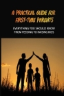 A Practical Guide For First-Time Parents: Everything You Should Know From Feeding To Raising Kids: Baby Guide For New Parents Cover Image