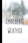 Hot Chocolate Weather: Winter Notebook With Beautiful Quote Perfect For Gifts (6x9) Cover Image