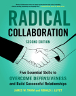 Radical Collaboration, 2nd Edition: Five Essential Skills to Overcome Defensiveness and Build Successful Relationships Cover Image
