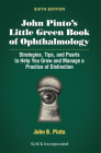 John Pinto's Little Green Book of Ophthalmology: Strategies, Tips and Pearls to Help You Grow and Manage a Practice of Distinction Cover Image