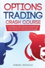 Options Trading Crash Course: A 7-Day Beginner's Guide to Become a Successful Trader, How to Step Out the Comfort Zone and Start Trading Stocks and Cover Image