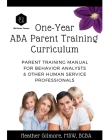 One-Year ABA Parent Training Curriculum: Parent Training Manual for Behavior Analysts & Other Human Service Professionals Cover Image
