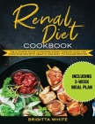 Renal Diet Cookbook: The Ultimate Guide to Manage Kidney Disease (CKD) and Avoid Dialysis with Healthy and Easy-to-Follow Recipes (Includin Cover Image
