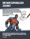 Wie Man Superhelden Zeichnet (Dieses Buch Enthält Superheldenmädchen, Informationen Darüber, Wie Man Superhelden Schritt für Schritt Zeichnet und Wie Cover Image