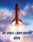 My Space - Kids Sketch Book: Blank Paper for Drawing - Scribblings - Doodling - Writing - Drawing Pad Cover Image