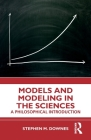 Models and Modeling in the Sciences: A Philosophical Introduction Cover Image