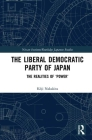 The Liberal Democratic Party of Japan: The Realities of 'power' (Nissan Institute/Routledge Japanese Studies) Cover Image