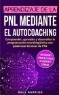 Aprendizaje de la PNL mediante el auto-coaching: Comprender, aprender y desarrollar la programación neurolingüística con poderosas técnicas de PNL (ex Cover Image