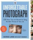 The Unforgettable Photograph: 228 Ideas, Tips, and Secrets for Taking the Best Pictures of Your Life Cover Image
