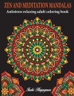 Zen and Meditations Mandalas: AntiStress Relaxing Adult Colouring Book Cover Image