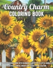 Country Charm Coloring Book: An Adult Coloring Book with Charming Country Life, Playful Animals, Beautiful Flowers, and Nature Scenes for Relaxatio Cover Image