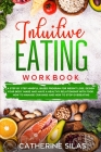 INTUITIVE EATING workbook: a step by step mindful based program for weight loss, design your body image and have a healthy relationship with food Cover Image