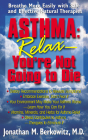 Asthma: Relax, You're Not Going to Die: Breathe More Easily with Safe and Effective Natural Therapies Cover Image