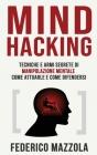 Mind Hacking: Tecniche e armi segrete di Manipolazione Mentale - Come attuarle e come difendersi Cover Image