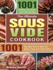 The Ultimate Sous Vide Cookbook: 1001 Creative and Savory Sous Vide Recipes with 1001-Day Meal Plan to Help You Better Enjoy Your Daily Dishes Cover Image