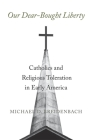 Our Dear-Bought Liberty: Catholics and Religious Toleration in Early America Cover Image