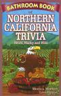 Bathroom Book of Northern California Trivia: Weird, Wacky and Wild Cover Image