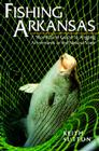 Fishing Arkansas: A Year-Round Guide to Angling Adventures in the Natural State Cover Image